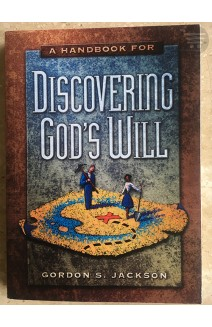 A HANDBOOK FOR DISCOVERING GOD'S WILL