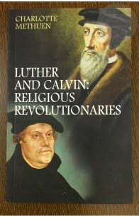 Luther and Calvin: Religious Revolutionaries