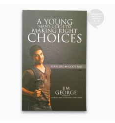 A YOUNG MAN'S GUIDE TO MAKING RIGHT CHOICES