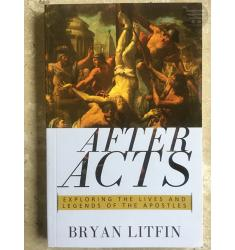AFTER ACTS:EXPLORING THE LIVES AND LEGENDS OF THE APOSTLES