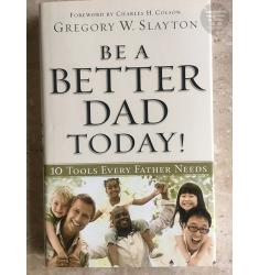 BE A BETTER DAD TODAY!: 10 TOOLS EVERY FATHER NEEDS